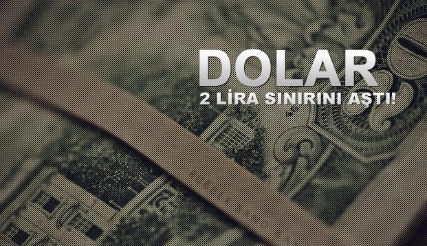 Dolar 2 lira sınırını aştı