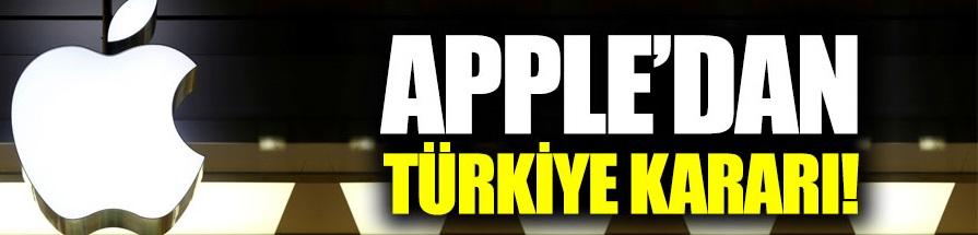 Apple'dan Türkiye kararı!