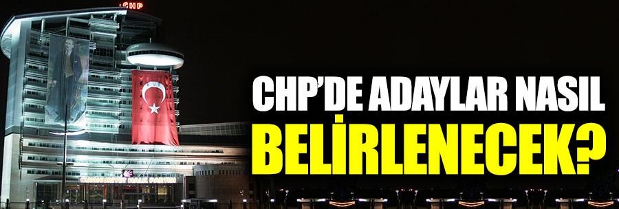 CHP'de adaylar nasıl belirlenecek?