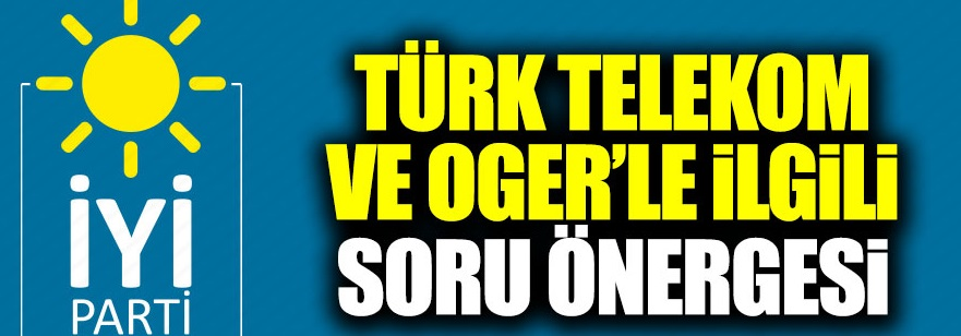 İYİ Partili Şenol Bal'dan TBMM'ye soru önergesi