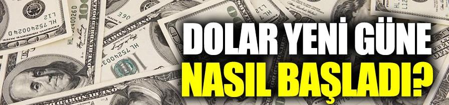 Dolar yeni güne nasıl başladı