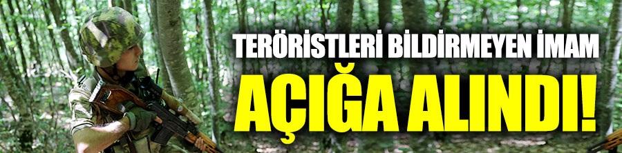 Teröristleri bildirmeyen imam açığa alındı