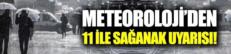 Meteoroloji'den 11 ile sağanak uyarısı!