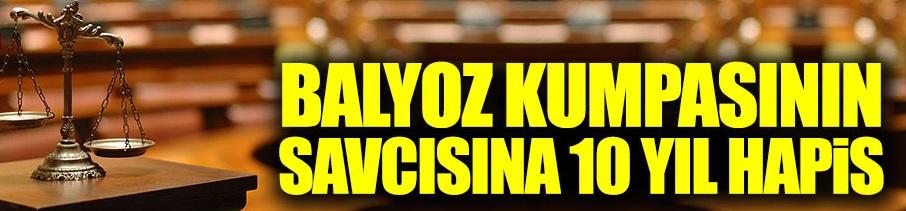 Balyoz kumpasının Savcısı Kırbaş'a 10 yıl hapis cezası