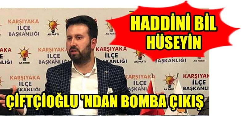"""ÇİFTÇİOĞLU GÜRLEDİ """"HADDİNİ AŞMA"""""""