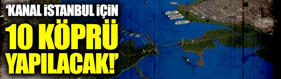"""""""Kanal İstanbul için 10 köprü yapılacak"""""""