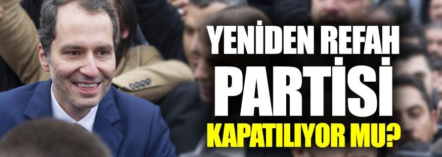 Erbakan'ın Yeniden Refah Partisi kapatılıyor mu