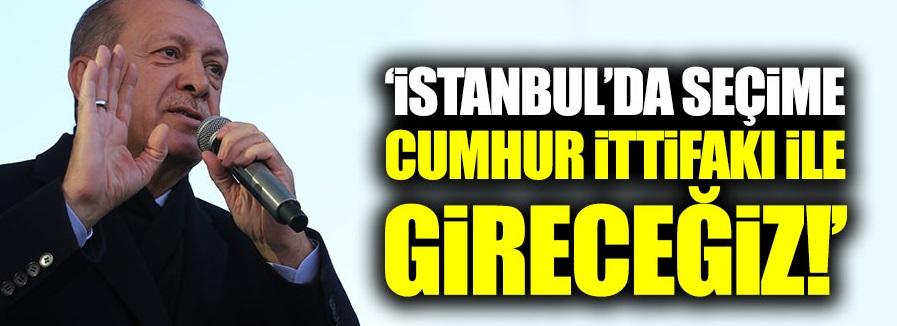 İstanbul'da seçime Cumhur İttifakı ile gireceğiz