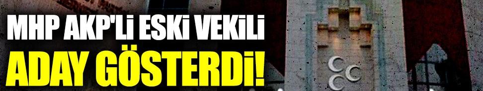 MHP AKP'li eski vekili aday gösterdi!