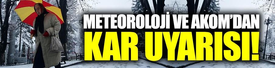 Meteoroloji ve AKOM'dan kar uyarısı