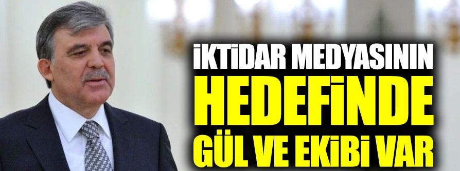 İktidar medyasının hedefinde Abdullah Gül ve ekibi var