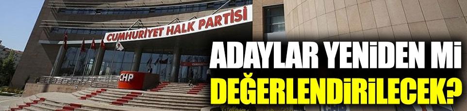 CHP'de adaylar yeniden mi değerlendirilecek
