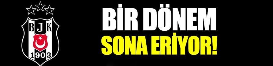 Beşiktaş'ta bir dönem sona eriyor