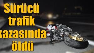 Motosiklet sürücüsü trafik kazasında öldü